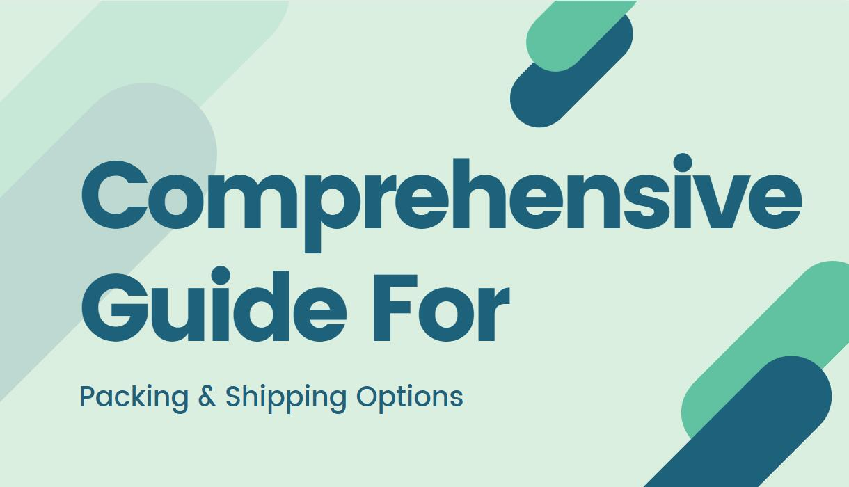 Comprehensive Guide For Custom Packaging- Packing & Shipping Options